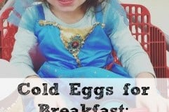 Cold Eggs for Breakfast: Because Toddlers…