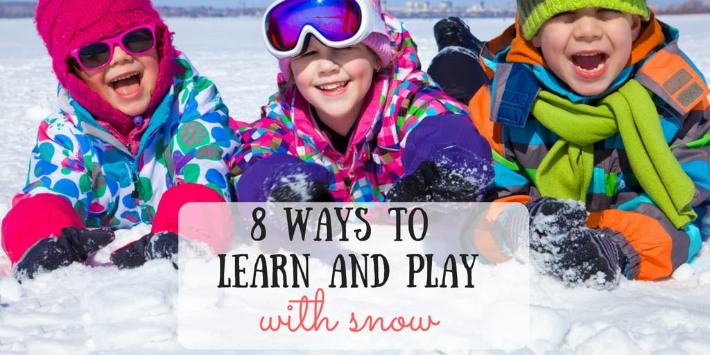 8 Ways to Play and Learn with Snow: Beyond Snowmen
