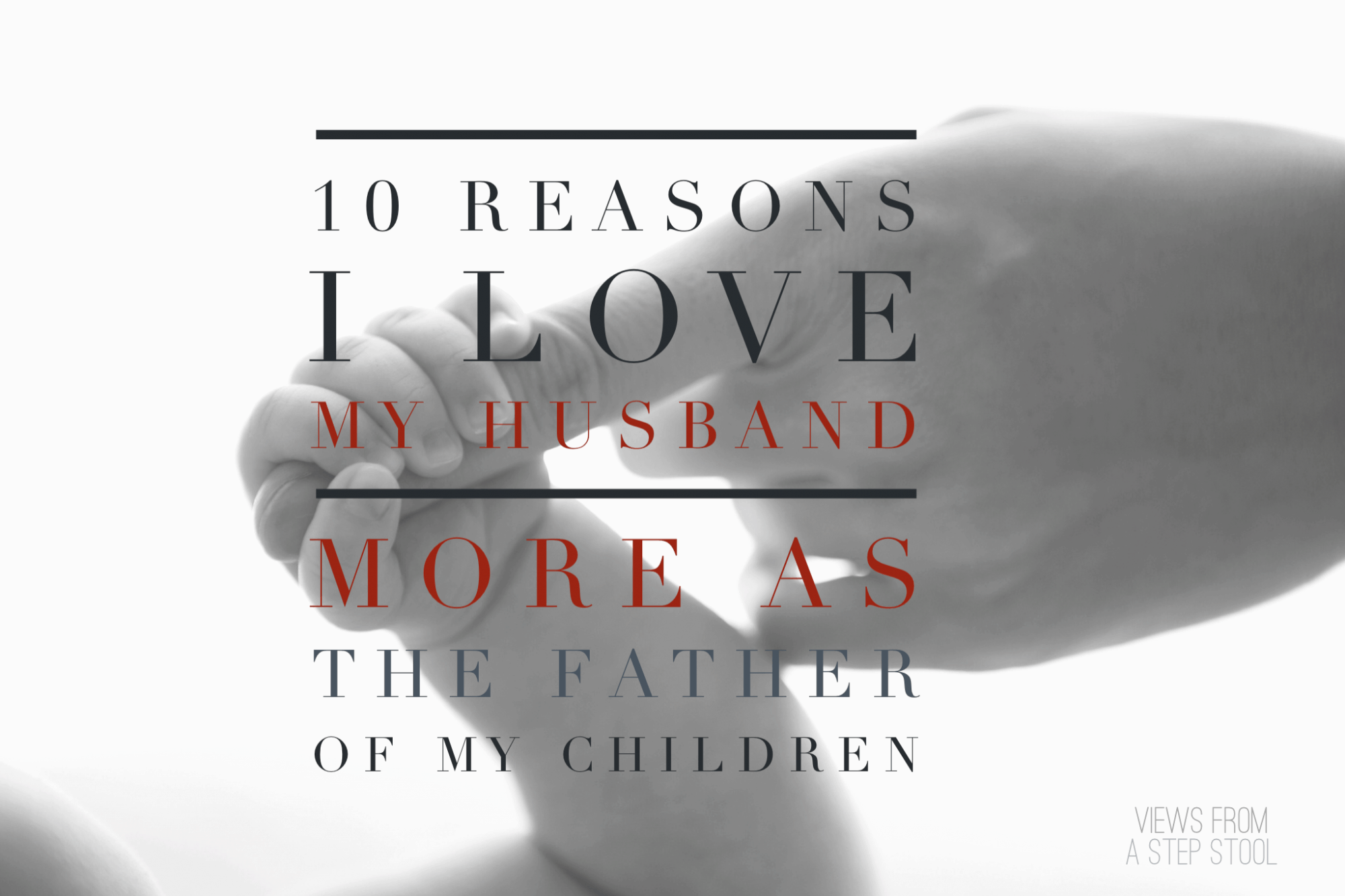 10 Reasons I Love My Husband More as The Father of My Children