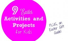 9 Easter Activities and Projects for Kids PLUS an Easter Gift Guide!