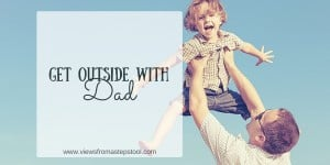 10 Fun Ways to Celebrate (Outside) with Dad on Father's Day