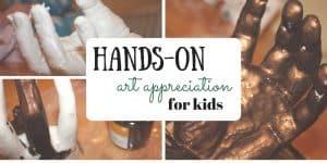 Teach Art Appreciation to Kids Hands-On