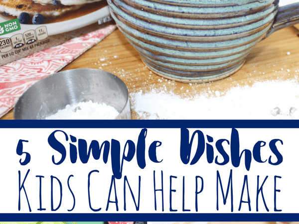 5 Simple Dishes Kids Can Help Make (and how it can be educational!)