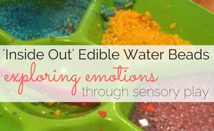 'Inside Out' Edible Water Beads: Exploring Emotions through Sensory Play