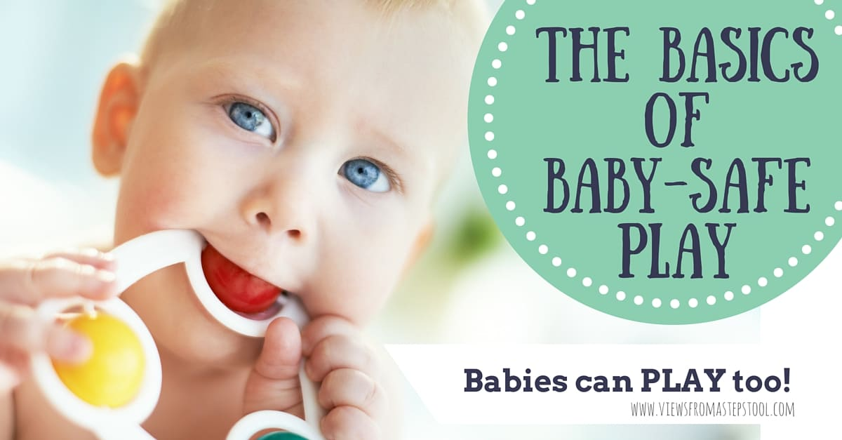 The Basics of Baby Safe Play: Babies Can Play Too!