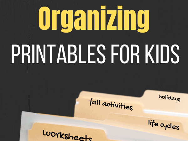 Best Tips for Using Printables with Kids: Organization and More